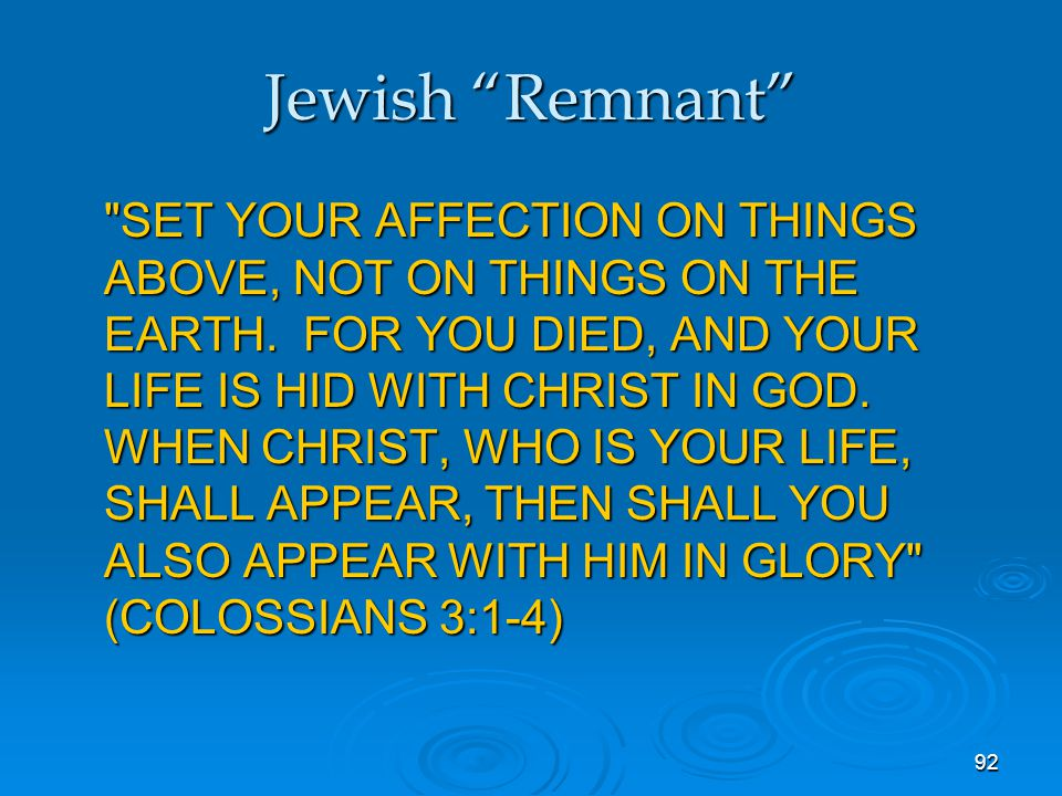 92 Jewish Remnant SET YOUR AFFECTION ON THINGS ABOVE, NOT ON THINGS ON THE EARTH.