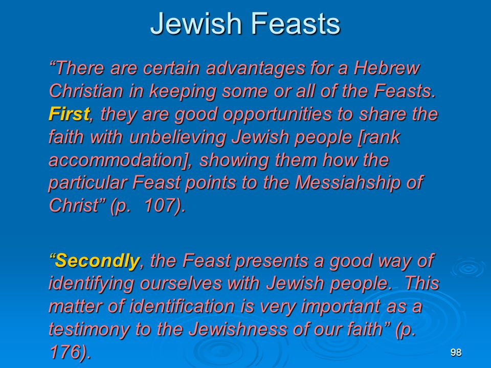 "98 Jewish Feasts ""There are certain advantages for a Hebrew Christian in keeping some or all of the Feasts. First, they are good opportunities to shar"