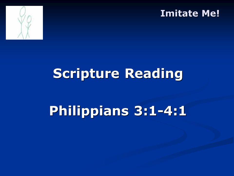 Imitate Me! Scripture Reading Philippians 3:1-4:1