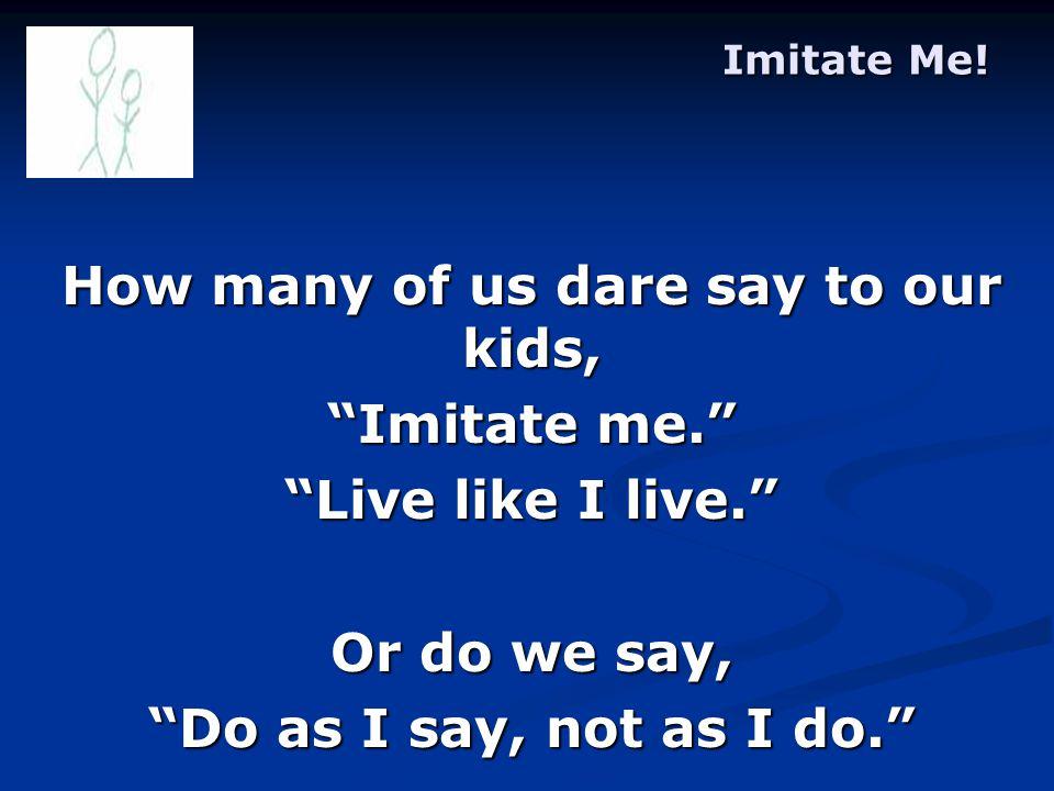 Imitate Me.