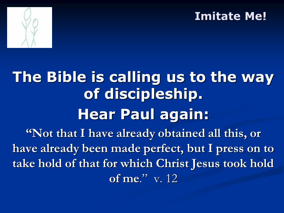 Imitate Me. The Bible is calling us to the way of discipleship.