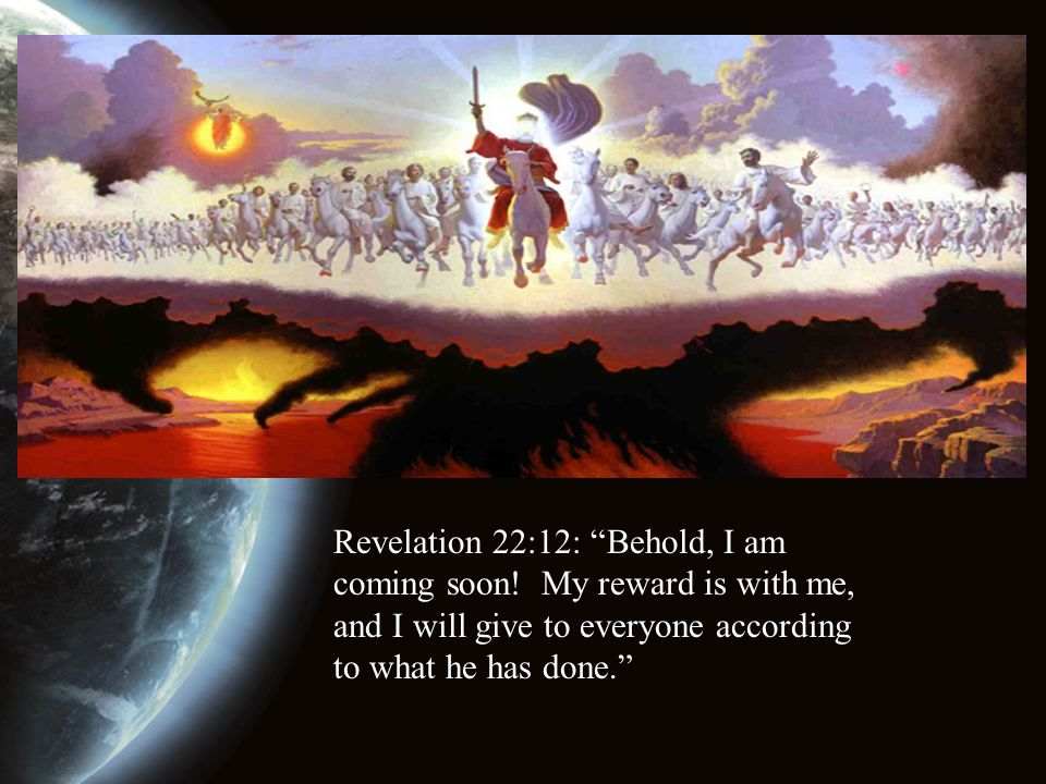 Revelation 22:12: Behold, I am coming soon.
