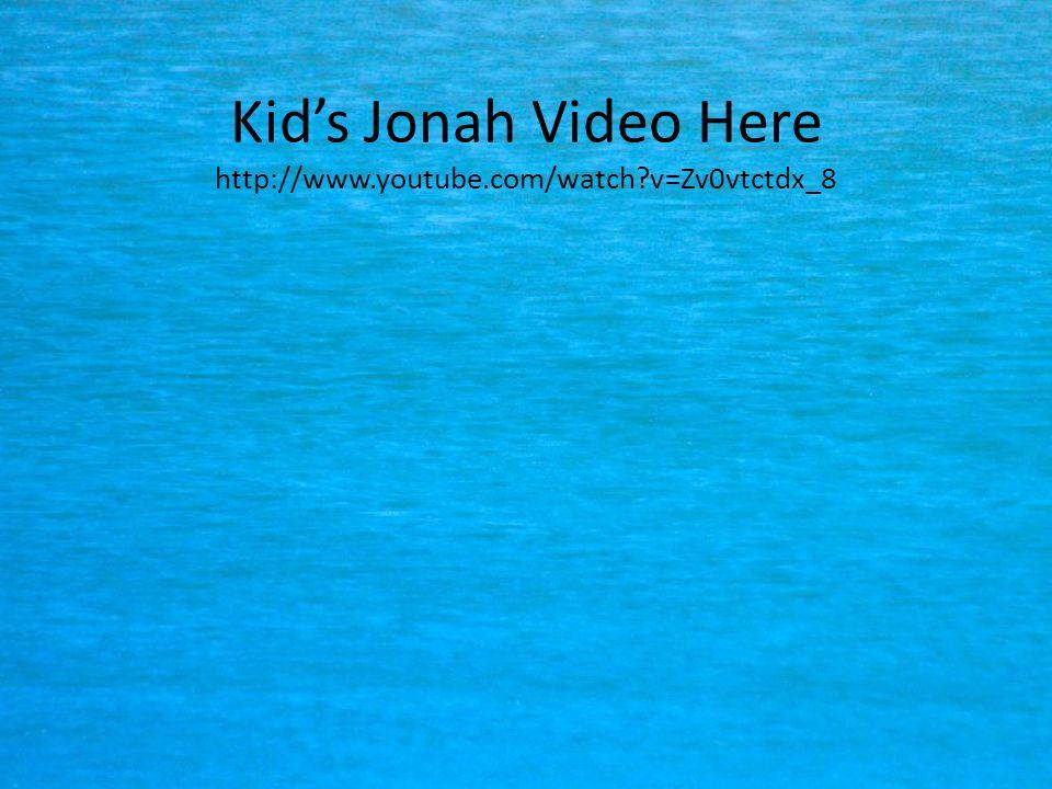 Kid's Jonah Video Here http://www.youtube.com/watch?v=Zv0vtctdx_8