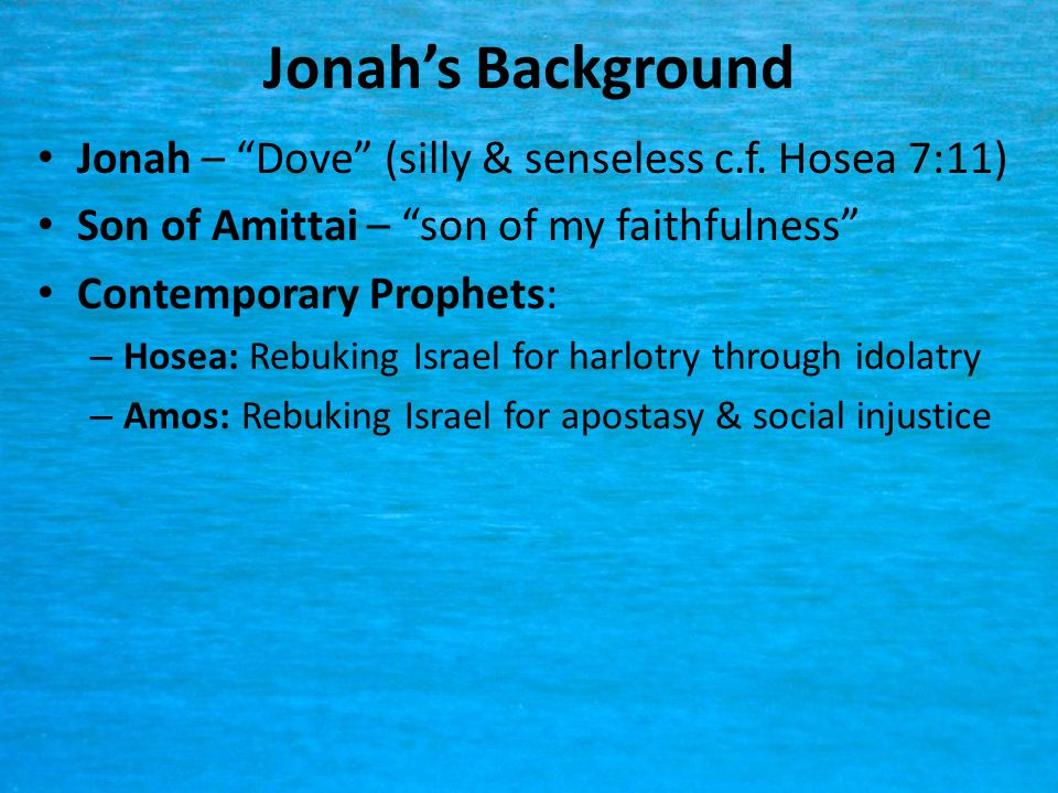Jonah's Background Jonah – Dove (silly & senseless c.f.