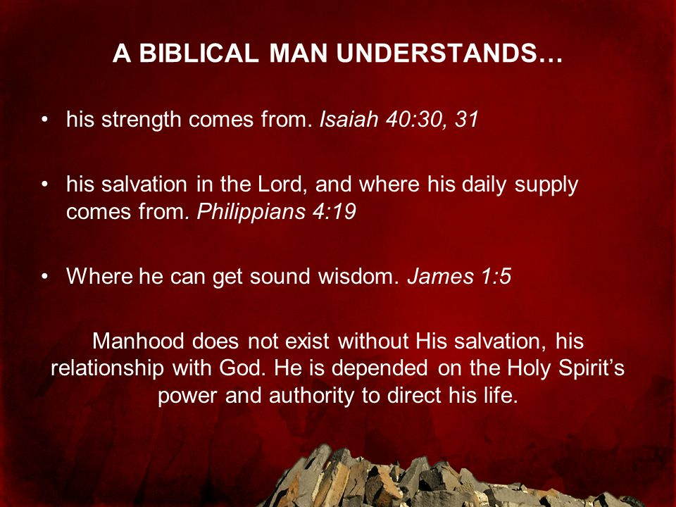 A BIBLICAL MAN UNDERSTANDS… his strength comes from.