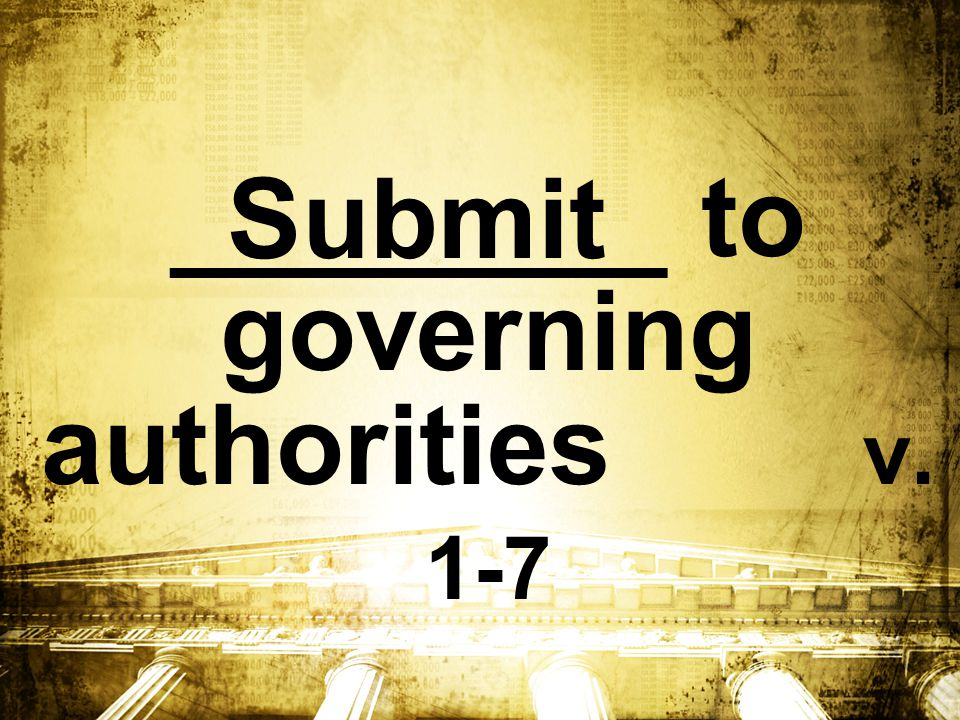 Everyone must submit himself to the governing authorities, for there is no authority except that which God has established.