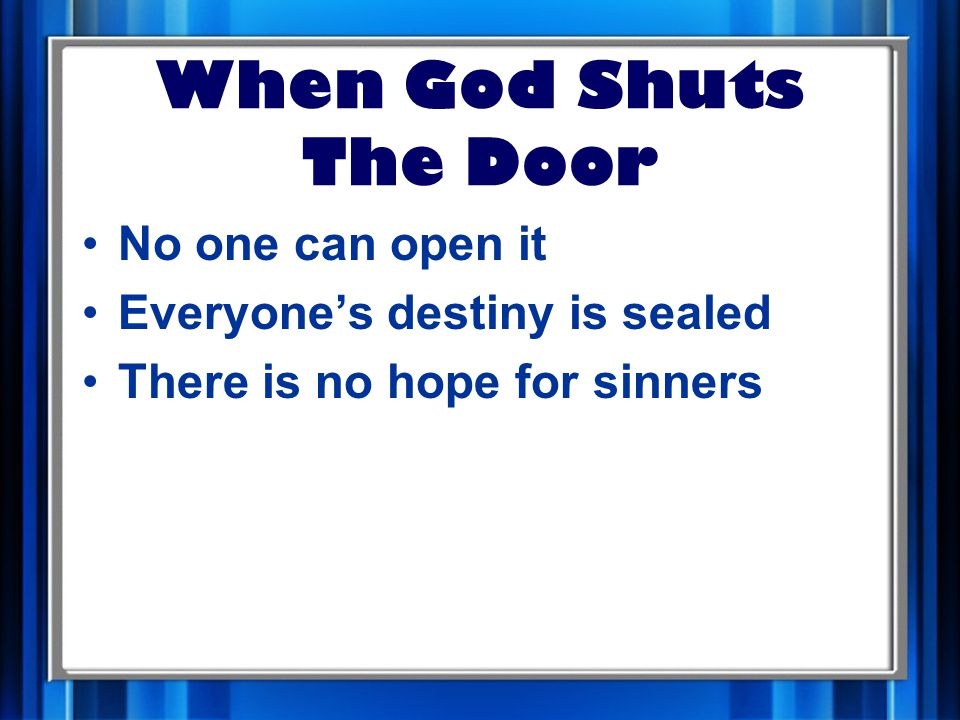 When God Shuts The Door No one can open it Everyone's destiny is sealed There is no hope for sinners