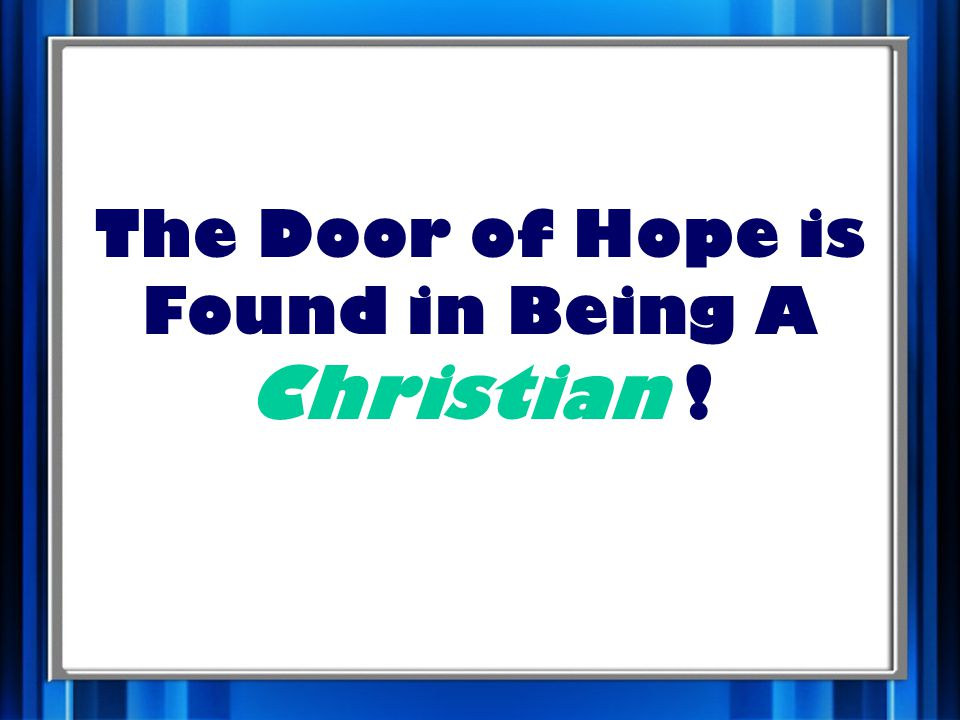 The Door of Hope is Found in Being A Christian !
