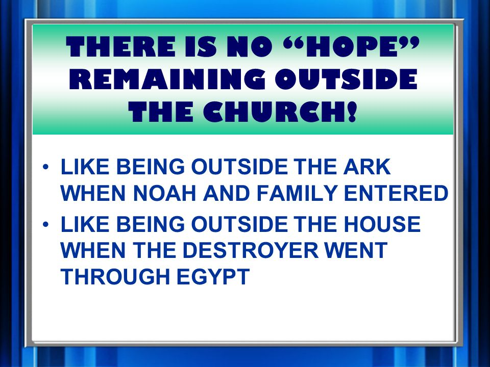 THERE IS NO HOPE REMAINING OUTSIDE THE CHURCH.