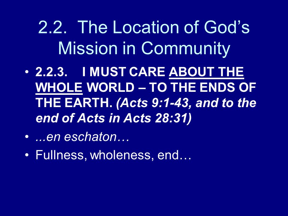 2.2. The Location of God's Mission in Community 2.2.3.I MUST CARE ABOUT THE WHOLE WORLD – TO THE ENDS OF THE EARTH. (Acts 9:1-43, and to the end of Ac