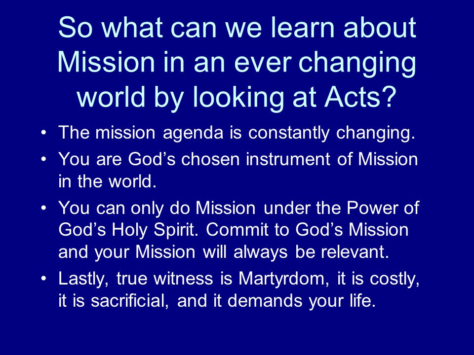 So what can we learn about Mission in an ever changing world by looking at Acts.