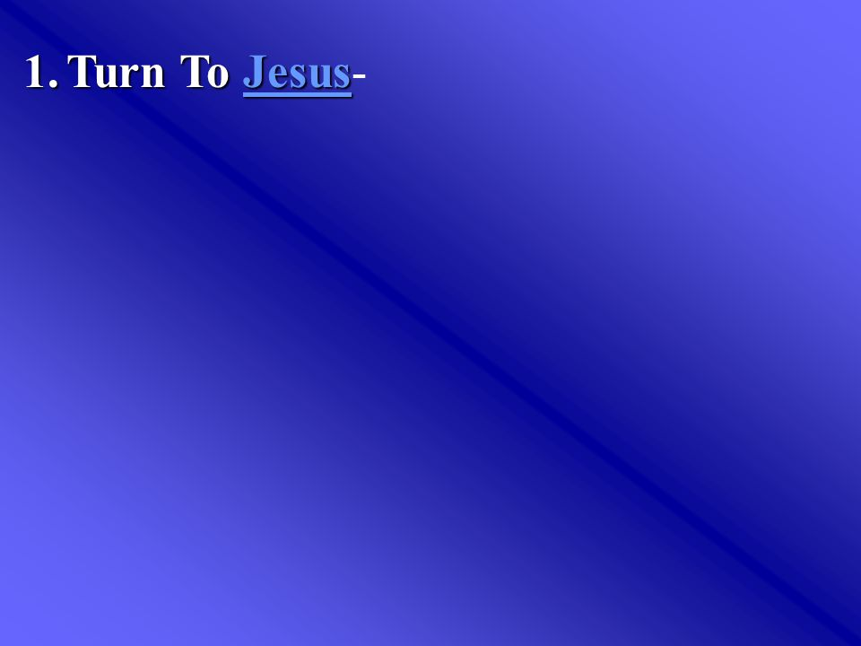 1.Turn To Jesus 1.Turn To Jesus-