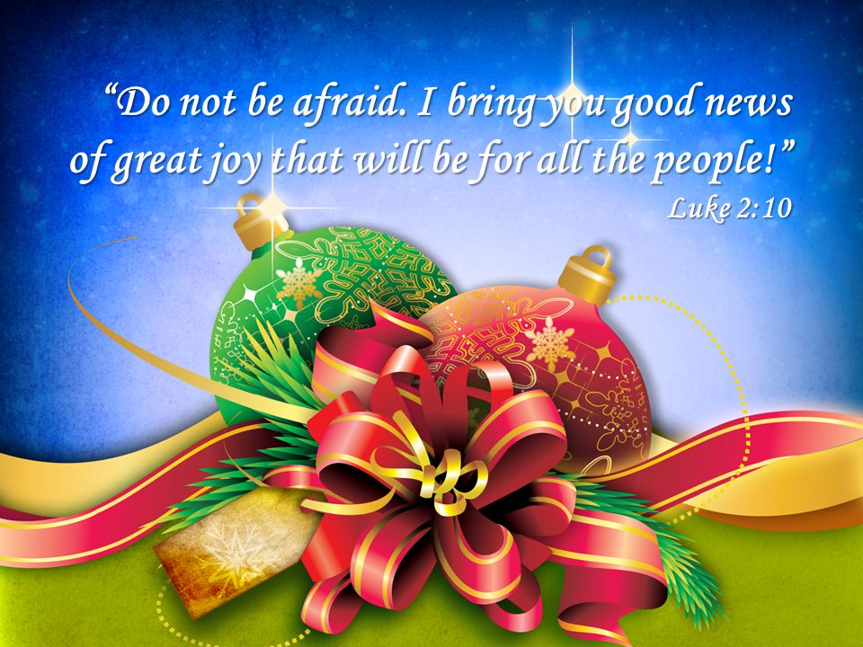 """""""Do not be afraid. I bring you good news of great joy that will be for all the people!"""" Luke 2:10"""