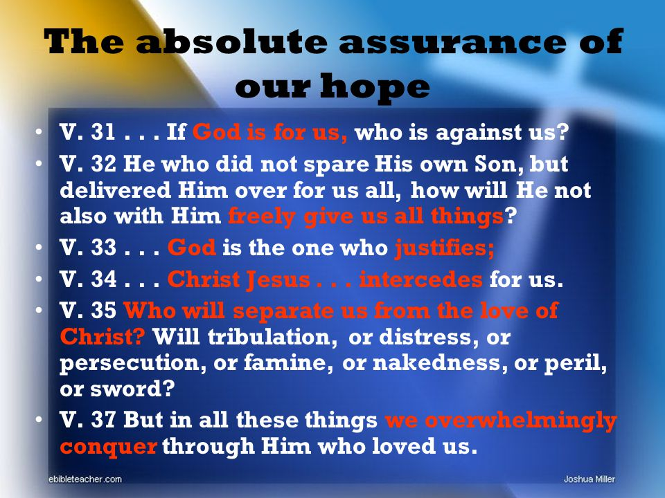 The absolute assurance of our hope V If God is for us, who is against us.