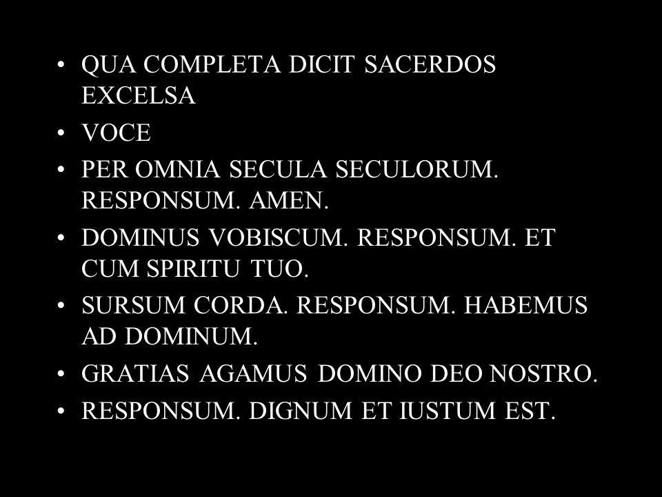 QUA COMPLETA DICIT SACERDOS EXCELSA VOCE PER OMNIA SECULA SECULORUM.