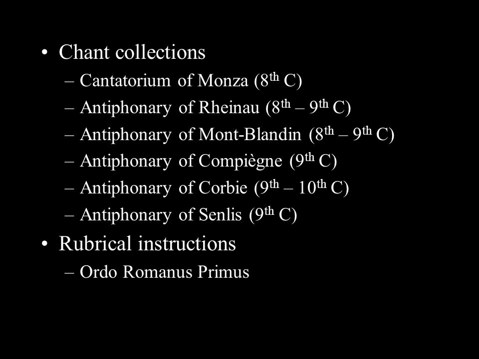 Chant collections –Cantatorium of Monza (8 th C) –Antiphonary of Rheinau (8 th – 9 th C) –Antiphonary of Mont-Blandin (8 th – 9 th C) –Antiphonary of