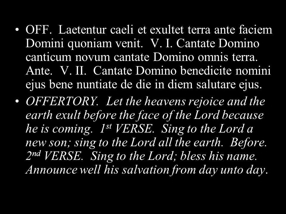 OFF. Laetentur caeli et exultet terra ante faciem Domini quoniam venit.