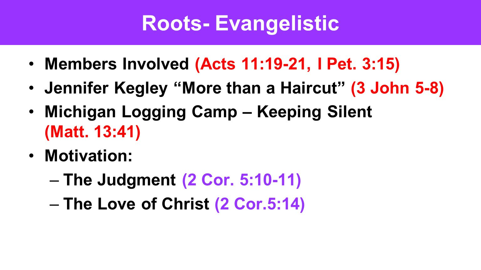 "Roots- Evangelistic Members Involved (Acts 11:19-21, I Pet. 3:15) Jennifer Kegley ""More than a Haircut"" (3 John 5-8) Michigan Logging Camp – Keeping S"