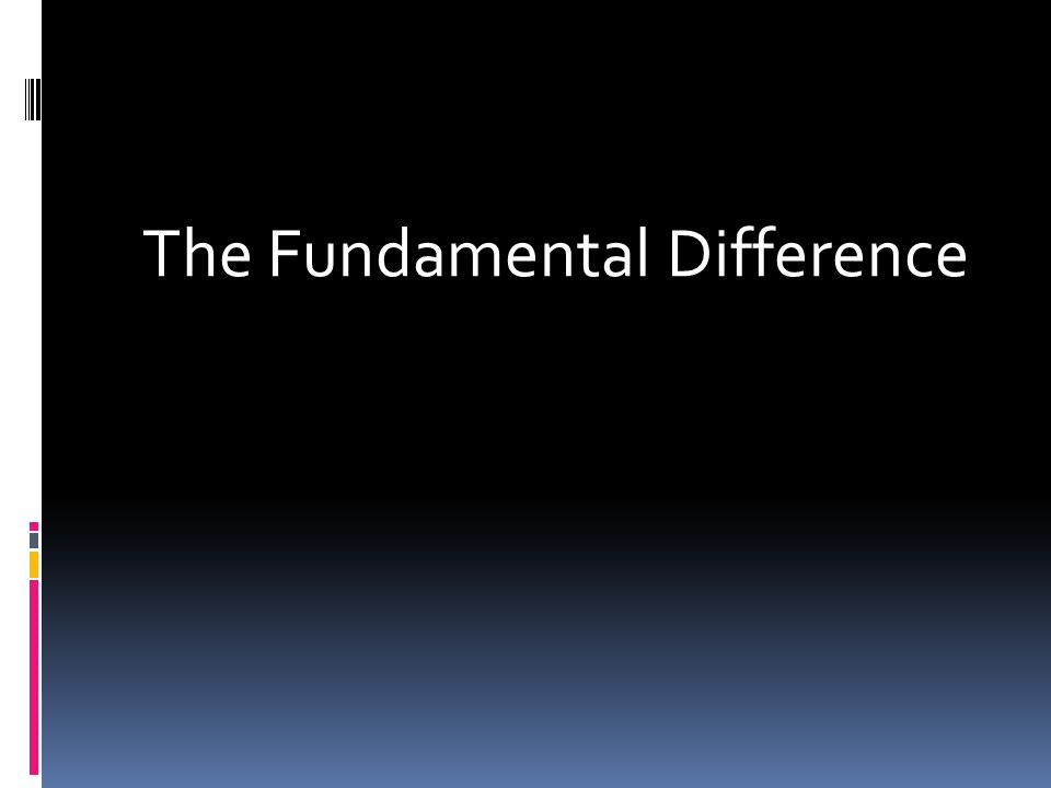 The Fundamental Difference