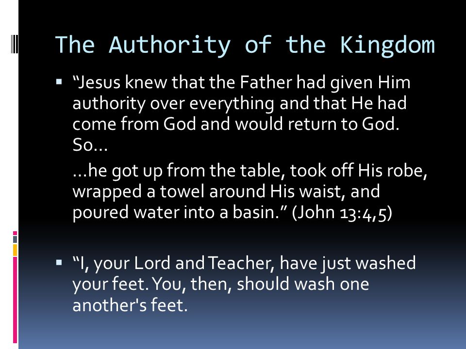 """The Authority of the Kingdom  """"Jesus knew that the Father had given Him authority over everything and that He had come from God and would return to G"""