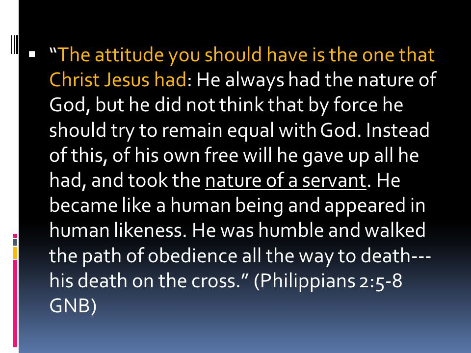 """ """"The attitude you should have is the one that Christ Jesus had: He always had the nature of God, but he did not think that by force he should try to"""
