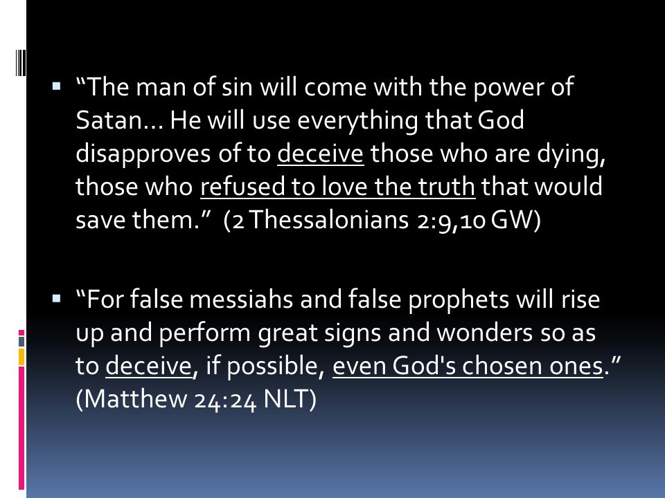 """ """"The man of sin will come with the power of Satan… He will use everything that God disapproves of to deceive those who are dying, those who refused"""