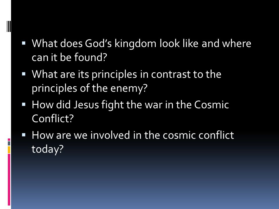  What does God's kingdom look like and where can it be found?  What are its principles in contrast to the principles of the enemy?  How did Jesus f