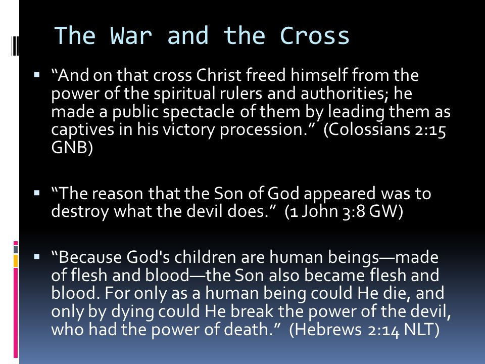 """The War and the Cross  """"And on that cross Christ freed himself from the power of the spiritual rulers and authorities; he made a public spectacle of"""