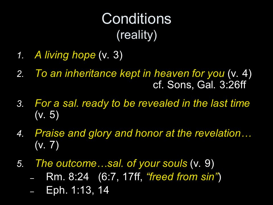 Conditions (reality) 1. A living hope (v. 3) 2. To an inheritance kept in heaven for you (v.