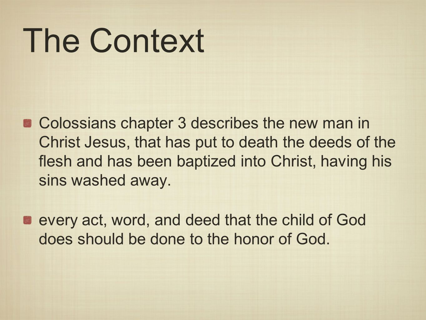 The Context Colossians chapter 3 describes the new man in Christ Jesus, that has put to death the deeds of the flesh and has been baptized into Christ