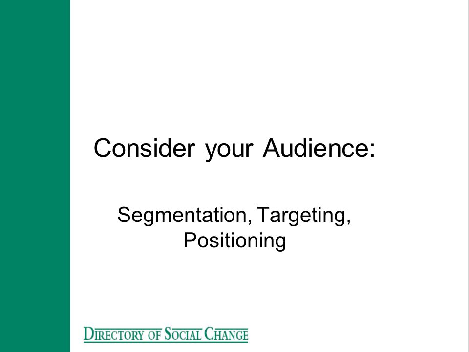 Consider your Audience: Segmentation, Targeting, Positioning