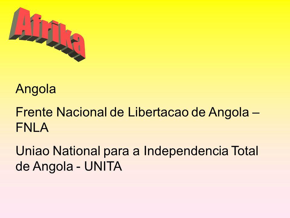 Angola Frente Nacional de Libertacao de Angola – FNLA Uniao National para a Independencia Total de Angola - UNITA