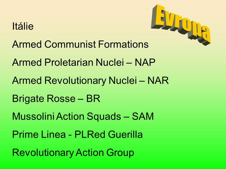 Itálie Armed Communist Formations Armed Proletarian Nuclei – NAP Armed Revolutionary Nuclei – NAR Brigate Rosse – BR Mussolini Action Squads – SAM Pri