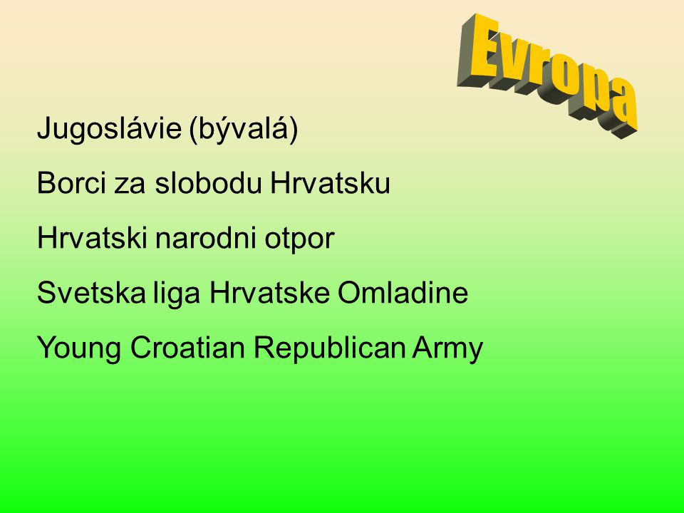 Jugoslávie (bývalá) Borci za slobodu Hrvatsku Hrvatski narodni otpor Svetska liga Hrvatske Omladine Young Croatian Republican Army