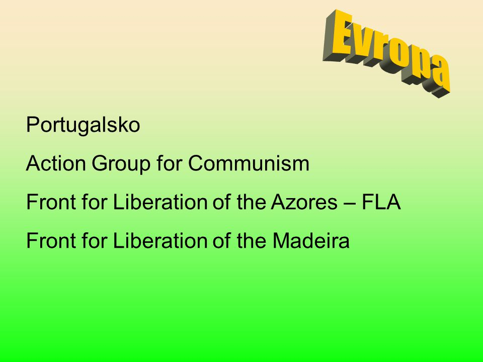 Portugalsko Action Group for Communism Front for Liberation of the Azores – FLA Front for Liberation of the Madeira