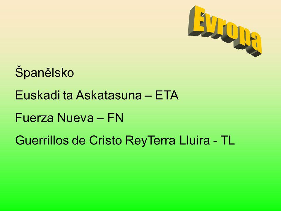 Španělsko Euskadi ta Askatasuna – ETA Fuerza Nueva – FN Guerrillos de Cristo ReyTerra Lluira - TL