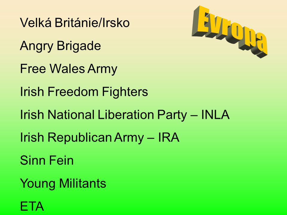 Velká Británie/Irsko Angry Brigade Free Wales Army Irish Freedom Fighters Irish National Liberation Party – INLA Irish Republican Army – IRA Sinn Fein