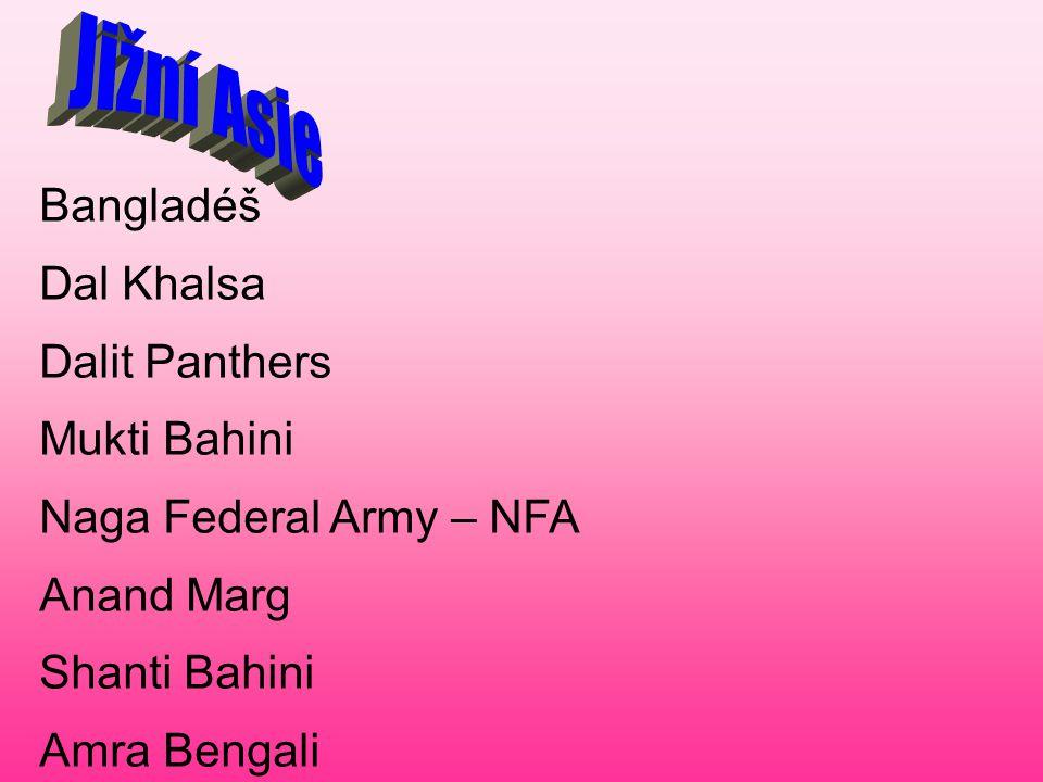 Bangladéš Dal Khalsa Dalit Panthers Mukti Bahini Naga Federal Army – NFA Anand Marg Shanti Bahini Amra Bengali