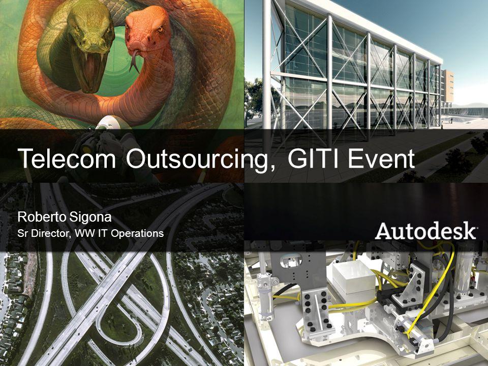1© 2006 Autodesk Telecom Outsourcing, GITI Event Roberto Sigona Sr Director, WW IT Operations