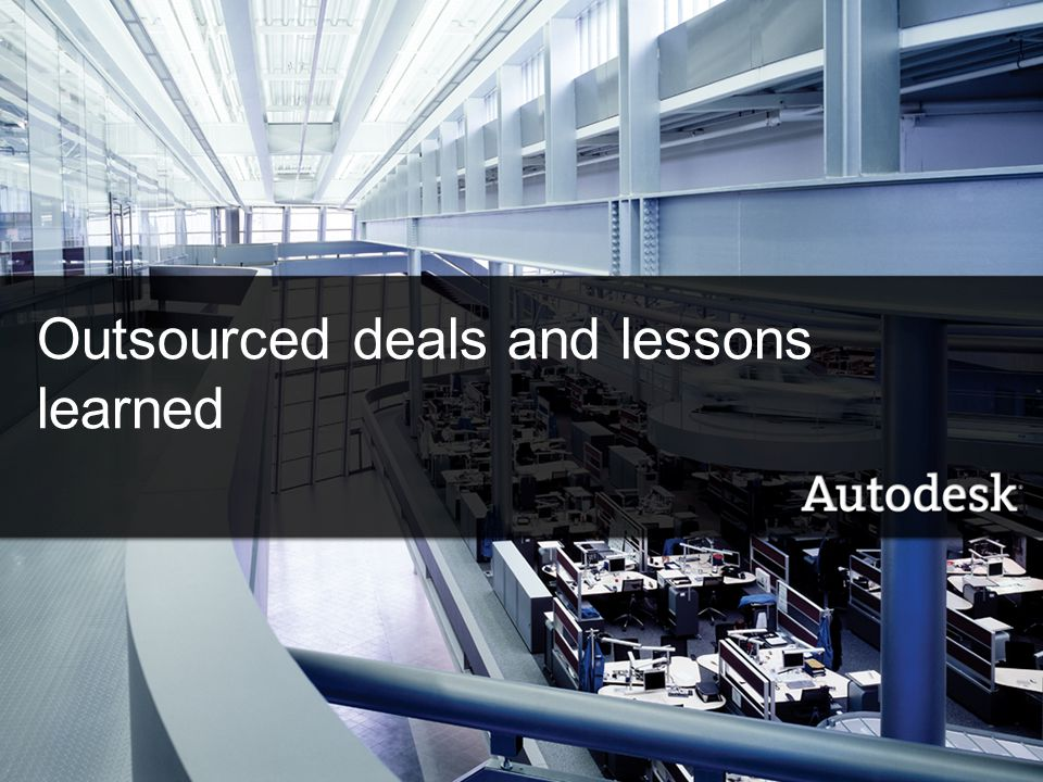 10© 2006 Autodesk Outsourced deals and lessons learned