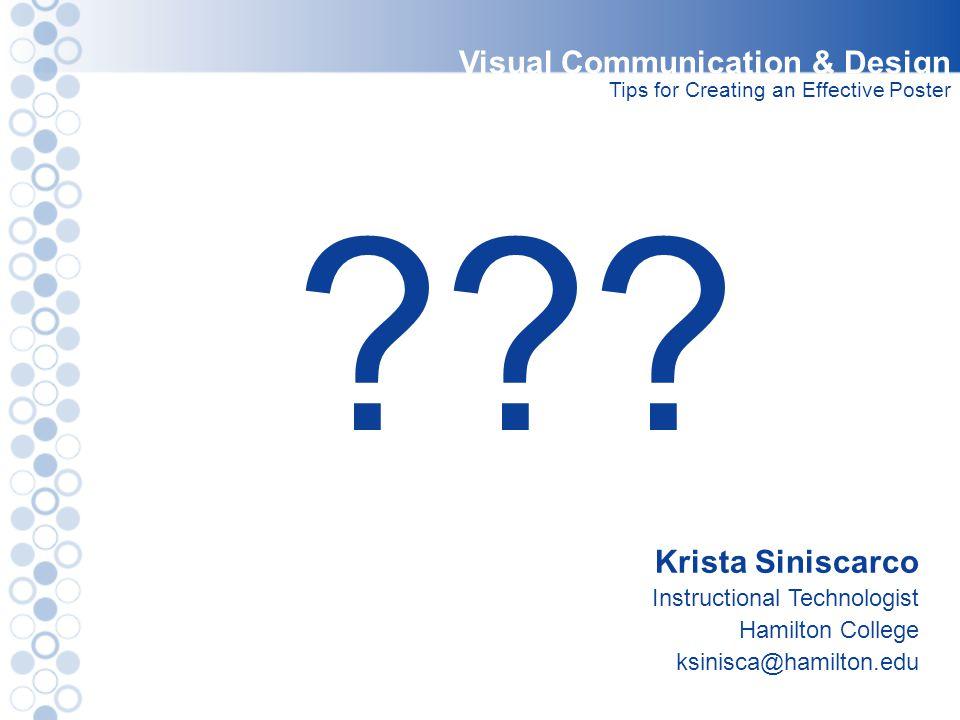 Krista Siniscarco Instructional Technologist Hamilton College ksinisca@hamilton.edu Visual Communication & Design Tips for Creating an Effective Poste