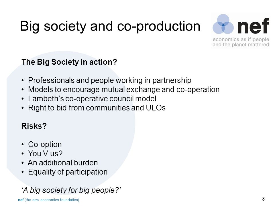 nef (the new economics foundation) 8 Big society and co-production The Big Society in action.
