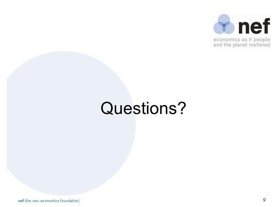 nef (the new economics foundation) 9 Questions?
