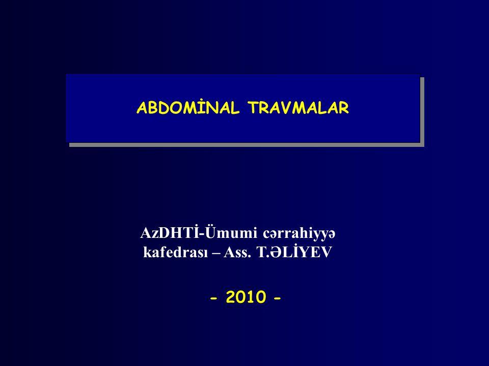 ABDOMİNAL TRAVMALAR AzDHTİ-Ümumi cərrahiyyə kafedrası – Ass. T.ƏLİYEV - 2010 -