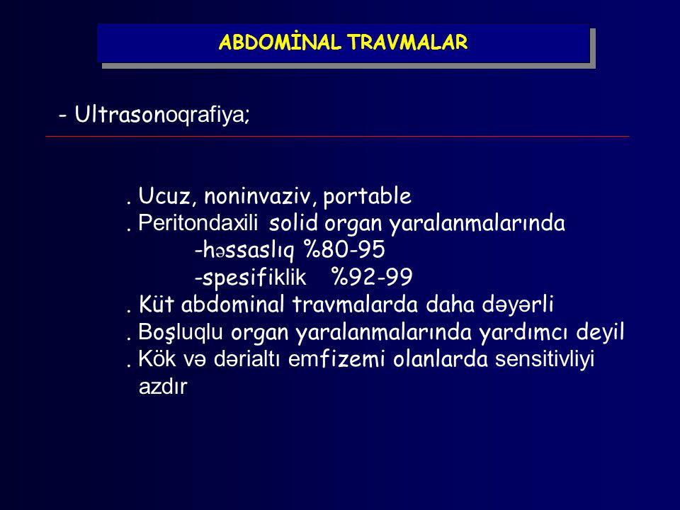 ABDOMİNAL TRAVMALAR - Ultrason oqrafiya ;. Ucuz, noninvaziv, portable. Peritondaxili solid organ yaralanmalarında -h ə ssaslıq %80-95 -spesifi klik %9