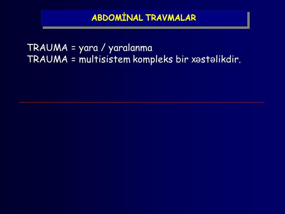 ABDOMİNAL TRAVMALAR TRAUMA = yara / yaralanma TRAUMA = multisistem kompleks bir xə st ə likdir.