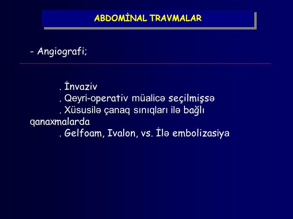 ABDOMİNAL TRAVMALAR - Angiografi;. İnvaziv. Qeyri-o perati v müalicə seçilmişs ə. Xüsusilə çanaq sınıqları ilə bağlı q ana x malarda. Gelfoam, Ivalon,