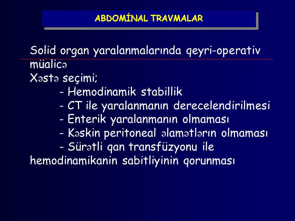 ABDOMİNAL TRAVMALAR Solid organ yaralanmalarında qeyri-operativ müalic ə X ə st ə seçimi; - Hemodinamik stabillik - CT ile yaralanmanın derecelendiril