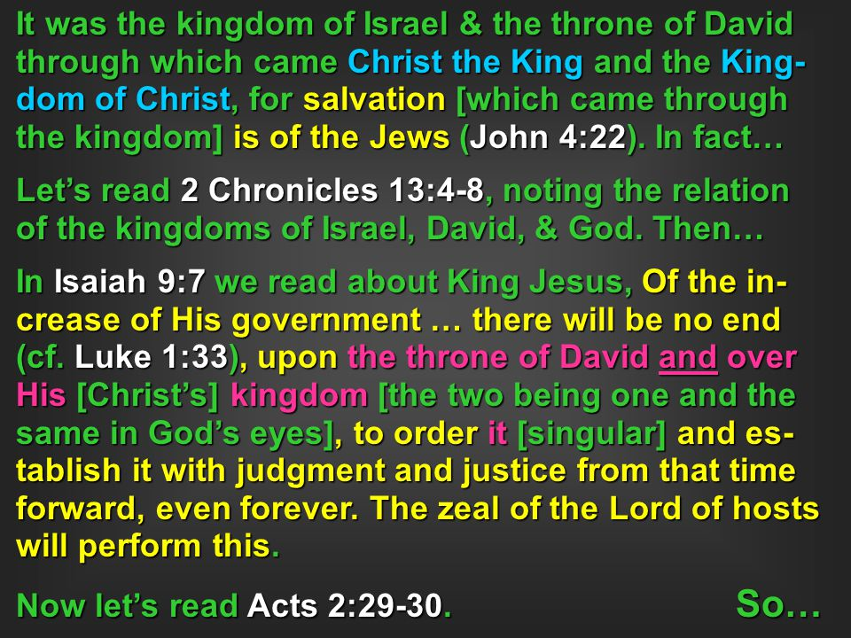It was the kingdom of Israel & the throne of David through which came Christ the King and the King- dom of Christ, for salvation [which came through t