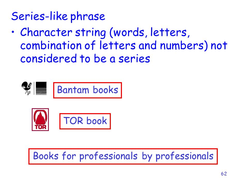 62 Series-like phrase Character string (words, letters, combination of letters and numbers) not considered to be a series Bantam books TOR book Books